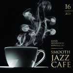 Smooth Jazz Cafe vol. 16 [CD]